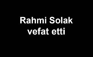 Rahmi Solak vefat etti