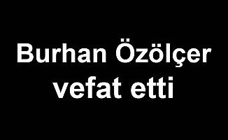 Burhan Özölçer vefat etti