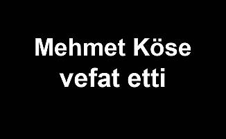 Mehmet Köse vefat etti