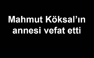 Mahmut Köksal'ın annesi vefat etti