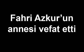 Fahri Azkur'un annesi vefat etti