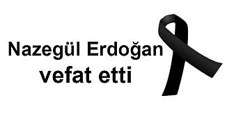 Nazegül Erdoğan vefat etti