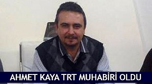 Ahmet Kaya TRT muhabiri oldu