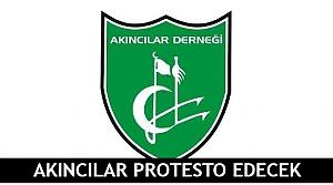 Akıncılar protesto edecek