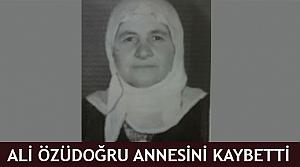 Ali Özüdoğru annesini kaybetti