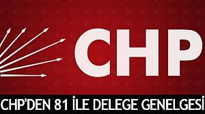 CHP'den 81 ile delege genelgesi