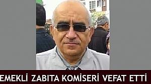 Emekli zabıta komiseri vefat etti