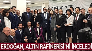 Erdoğan, Altın Rafinerisi'ni inceledi