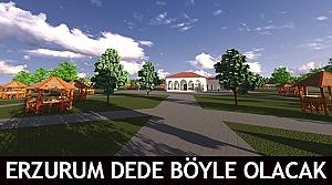 Erzurum Dede böyle olacak