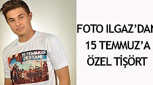 Foto Ilgaz'dan 15 Temmuz'a özel tişört