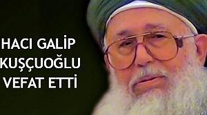 Hacı Galip Kuşçuoğlu vefat etti
