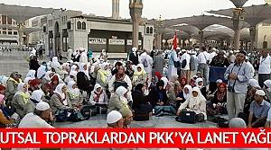 Kutsal topraklardan PKK'ya lanet yağdı