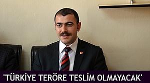 'Türkiye teröre teslim olmayacak'