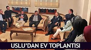 Uslu'dan ev toplantısı