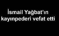 İsmail Yağbat'ın kayınpederi vefat etti