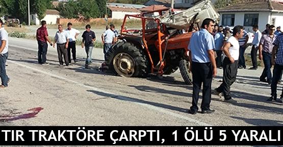Tır traktöre çarptı, 1 ölü 5 yaralı