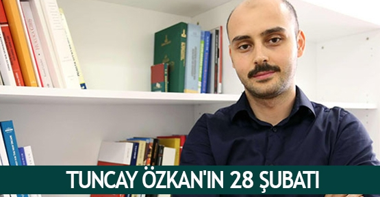 Tuncay Özkan'ın 28 Şubatı