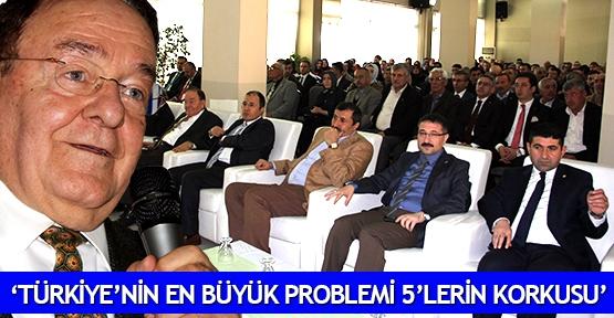 'Türkiye'nin en büyük problemi 5'lerin korkusu'