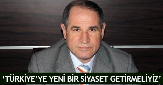 'Türkiye'ye yeni bir siyaset getirmeliyiz'
