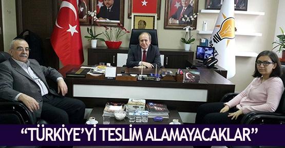 """""""Türkiye'yi teslim alamayacaklar"""""""