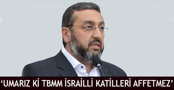 'Umarız ki TBMM İsrailli Katilleri Affetmez'