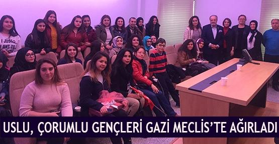 Uslu, Çorumlu Gençleri Gazi Meclis'te Ağırladı
