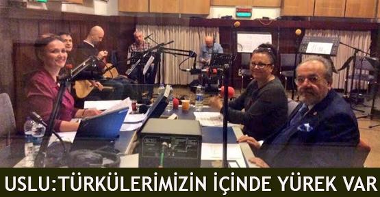 """Uslu, """"Türkülerimizin içinde yürek var"""""""