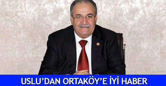 Uslu'dan Ortaköy'e iyi haber