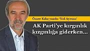 AK Parti'ye kırgınlık kızgınlığa giderken…