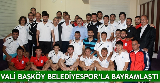 Vali Başköy Belediyespor'la bayramlaştı