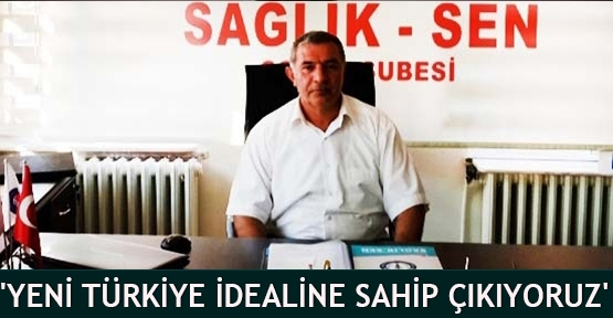 'Yeni Türkiye idealine sahip çıkıyoruz'