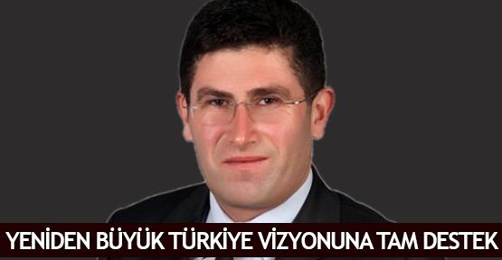 Yeniden Büyük Türkiye vizyonuna tam destek