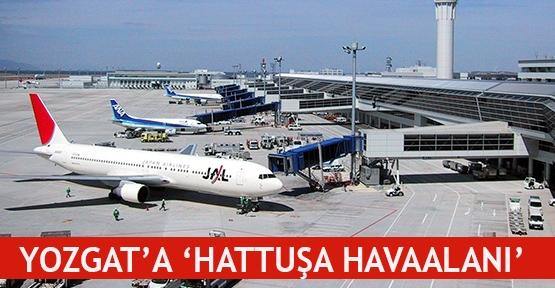 Yozgat'a 'Hattuşa Havaalanı'