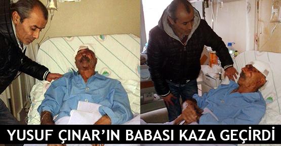 Yusuf Çınar'ın babası kaza geçirdi